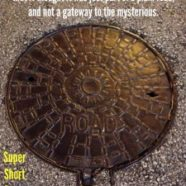 Manhole: Super Short Story #297
